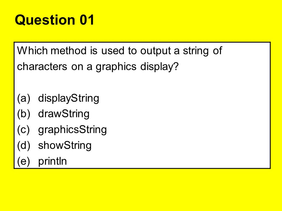 Question 01 Which method is used to output a string of