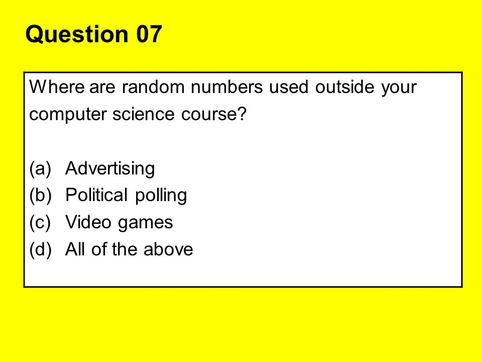 Question 07 Where are random numbers used outside your