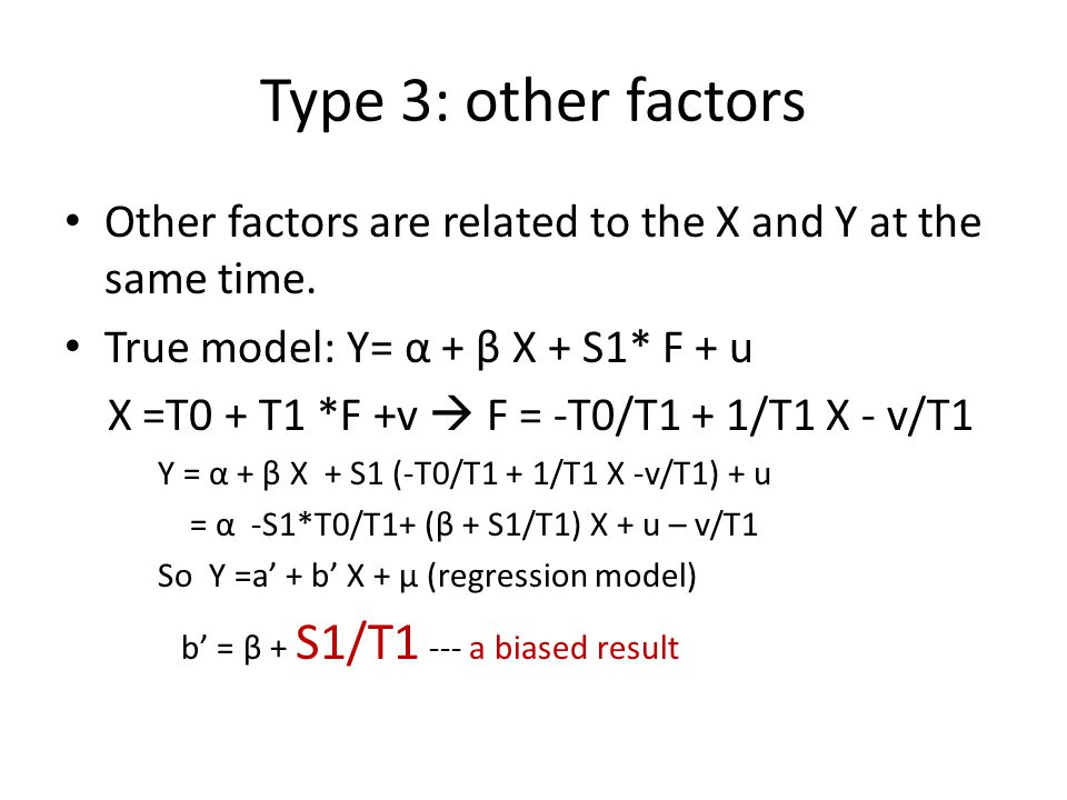 Type 3: other factors Other factors are related to the X and Y at the same time. True model: Y= α + β X + S1* F + u.