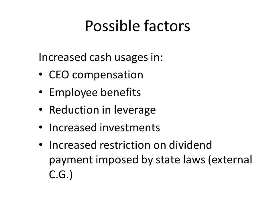 Possible factors Increased cash usages in: CEO compensation