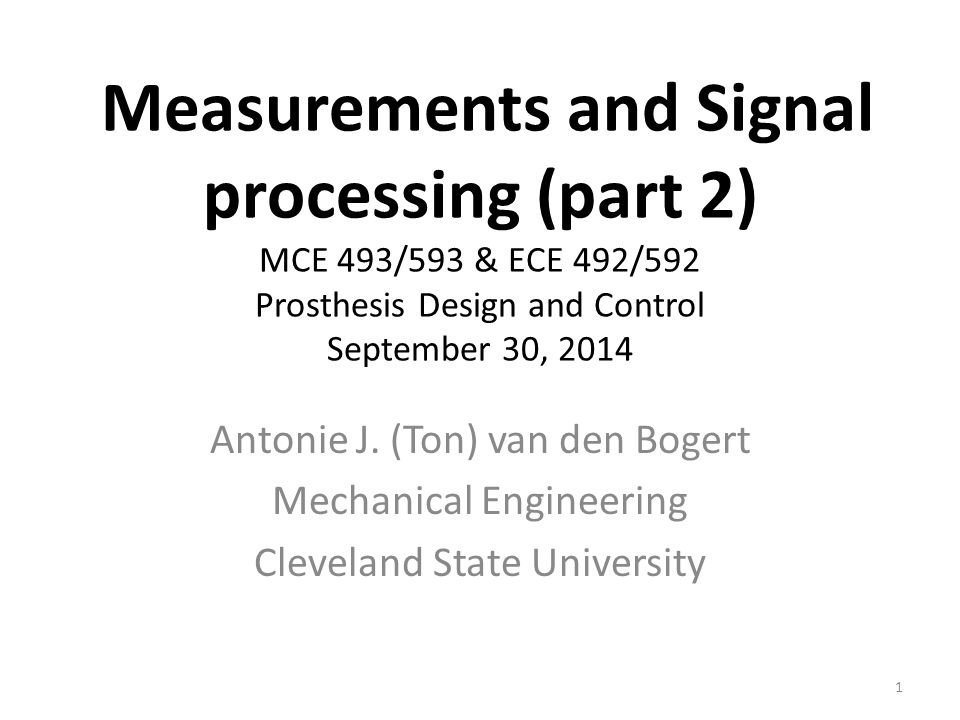 Measurements and Signal processing (part 2) MCE 493/593 & ECE 492/592 Prosthesis Design and Control September 30, 2014