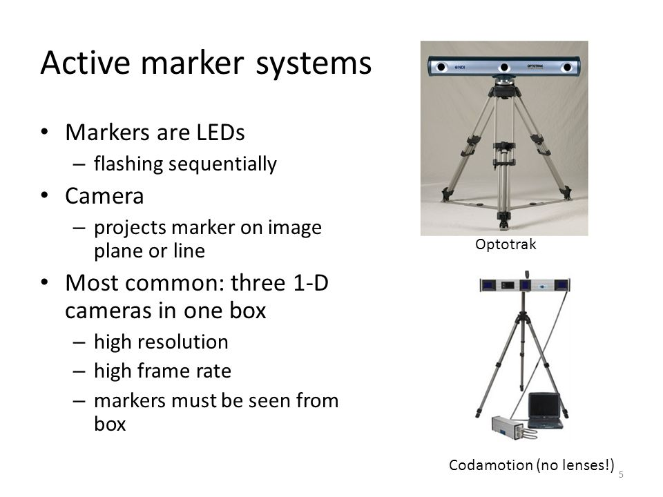 Active marker systems Markers are LEDs Camera