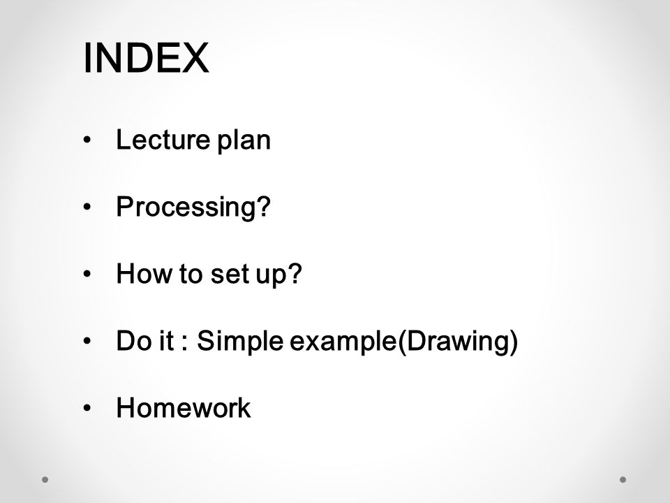 INDEX Lecture plan Processing How to set up