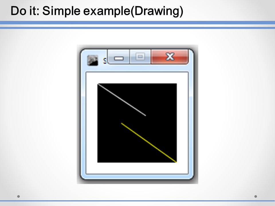 Do it: Simple example(Drawing)
