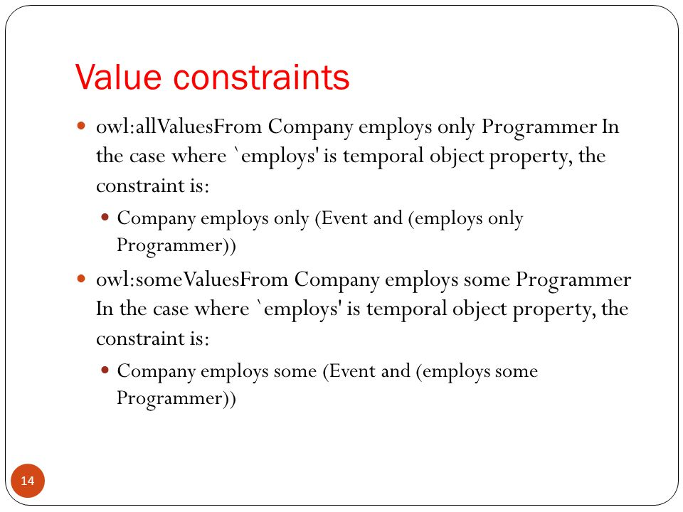 Value constraints owl:allValuesFrom Company employs only Programmer In the case where `employs is temporal object property, the constraint is:
