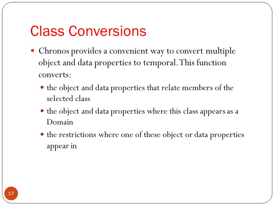 Class Conversions Chronos provides a convenient way to convert multiple object and data properties to temporal. This function converts: