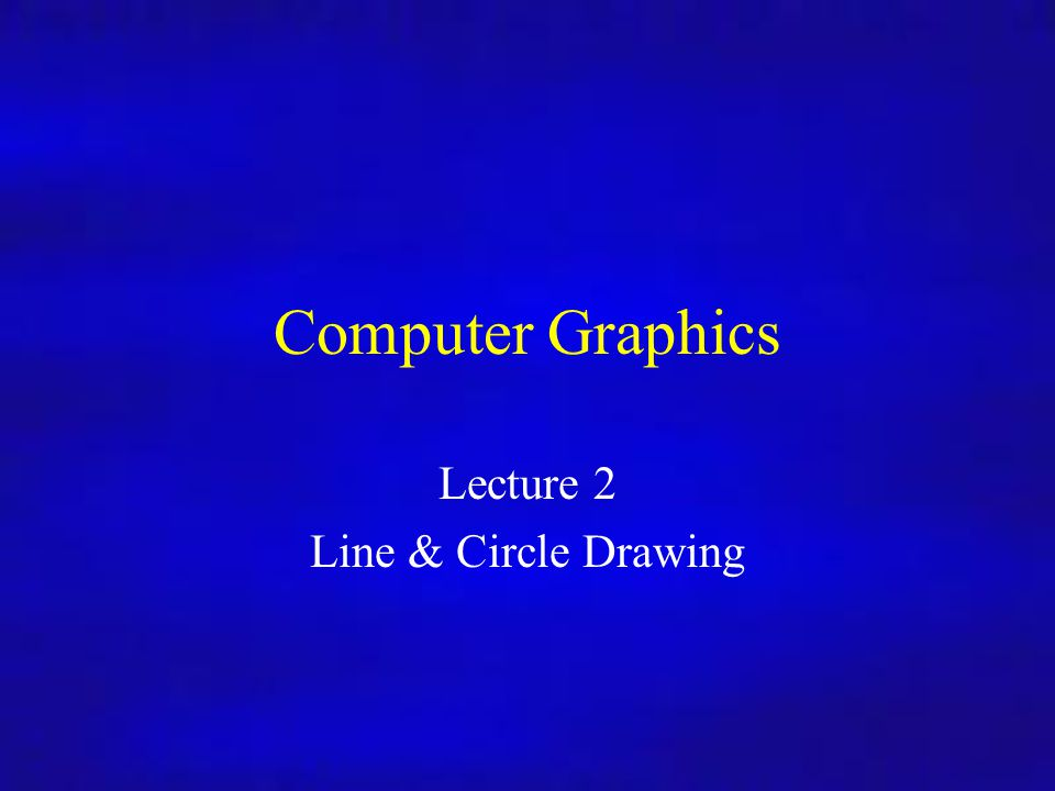 Lecture 2 Line & Circle Drawing