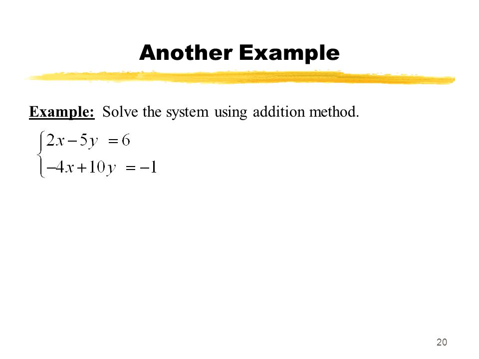 Another Example Example: Solve the system using addition method.