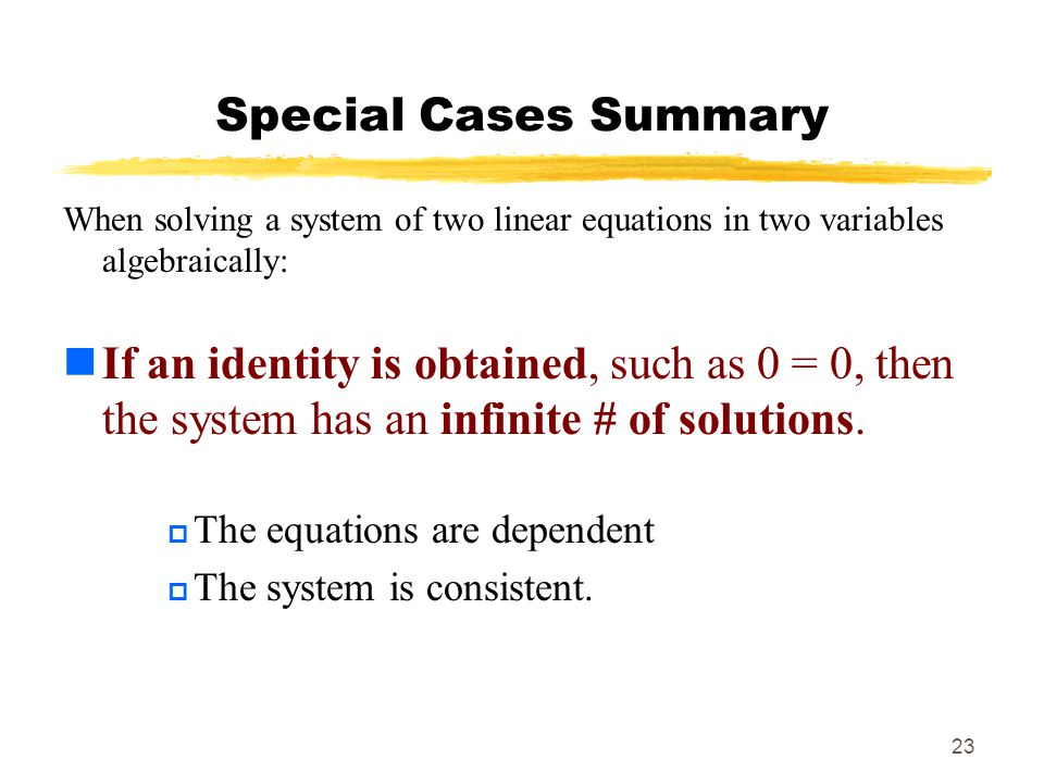 Special Cases Summary When solving a system of two linear equations in two variables algebraically: