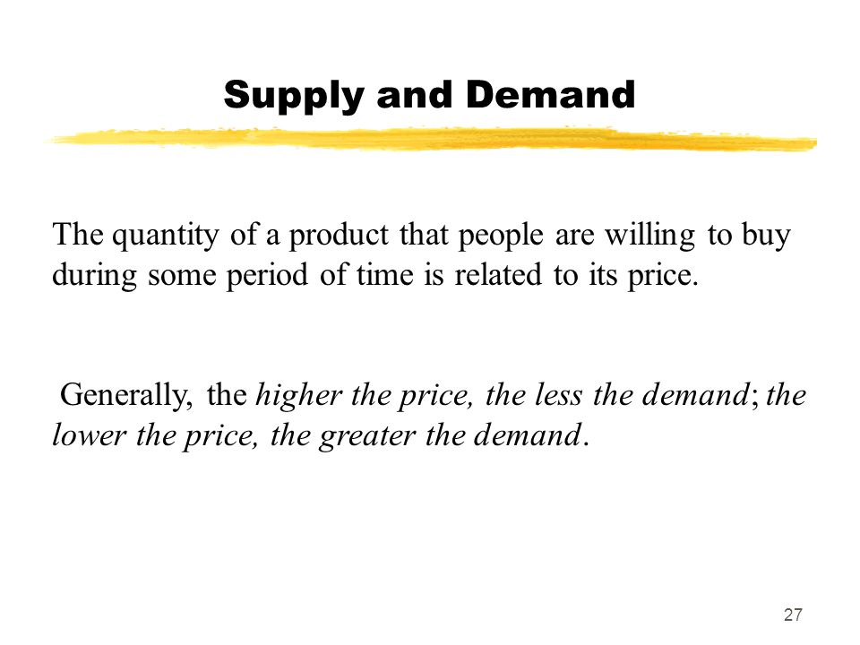 Supply and Demand The quantity of a product that people are willing to buy during some period of time is related to its price.