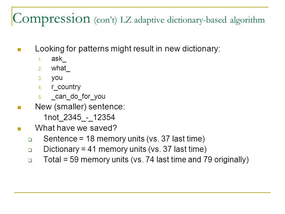 Compression (con't) LZ adaptive dictionary-based algorithm
