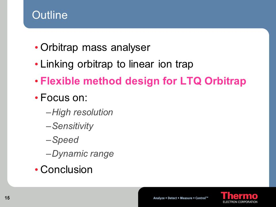 Outline Orbitrap mass analyser Linking orbitrap to linear ion trap