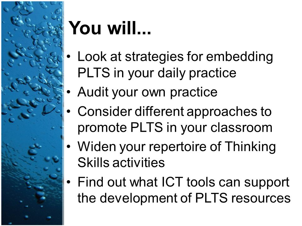 You will... Look at strategies for embedding PLTS in your daily practice. Audit your own practice.
