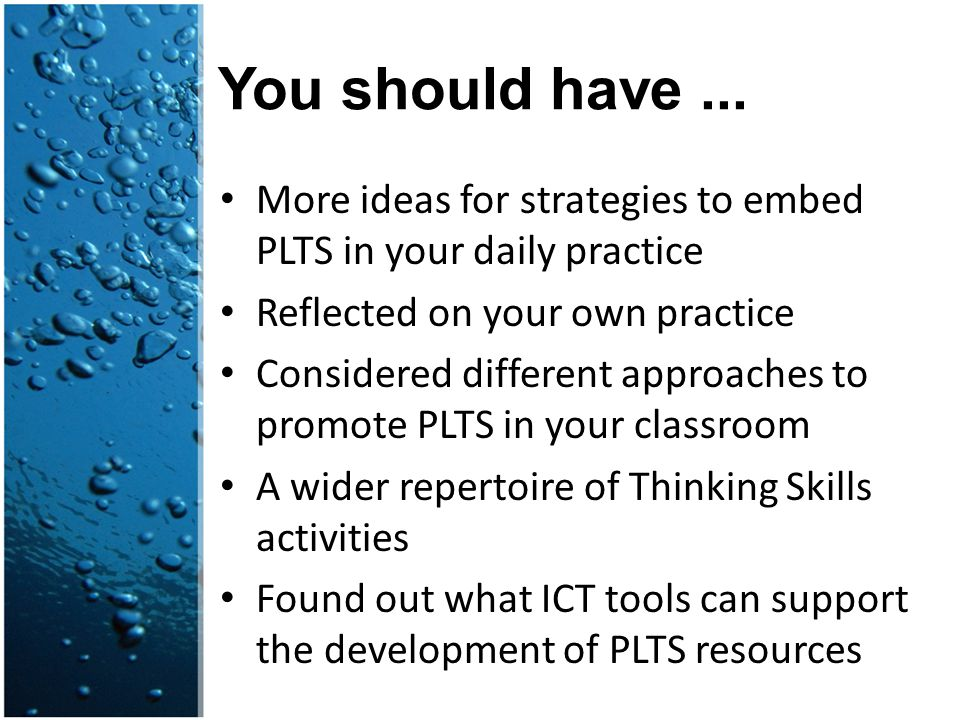 You should have ... More ideas for strategies to embed PLTS in your daily practice. Reflected on your own practice.