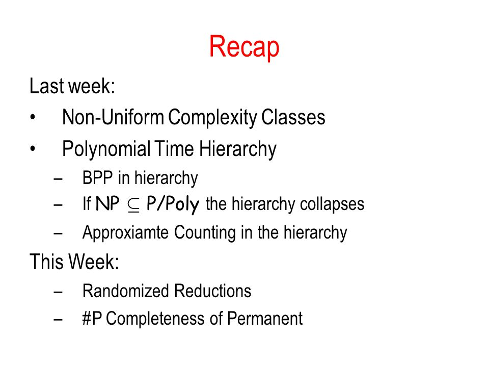 Recap Last week: Non-Uniform Complexity Classes