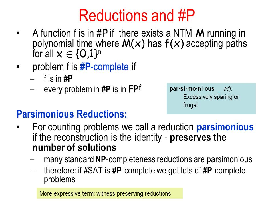 Reductions and #P A function f is in #P if there exists a NTM M running in polynomial time where M(x) has f(x) accepting paths for all x 2 {0,1}n.