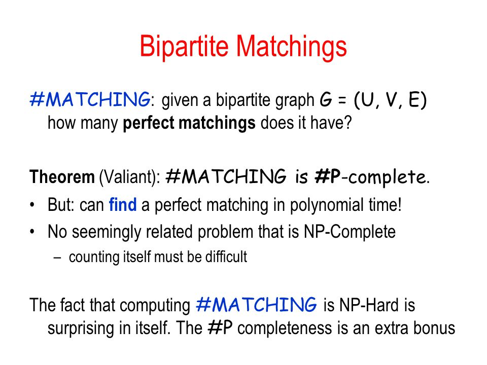 Bipartite Matchings #MATCHING: given a bipartite graph G = (U, V, E) how many perfect matchings does it have