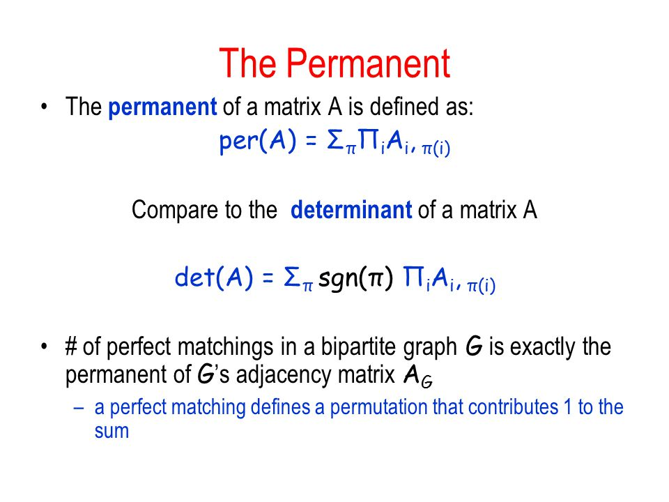 The Permanent The permanent of a matrix A is defined as: