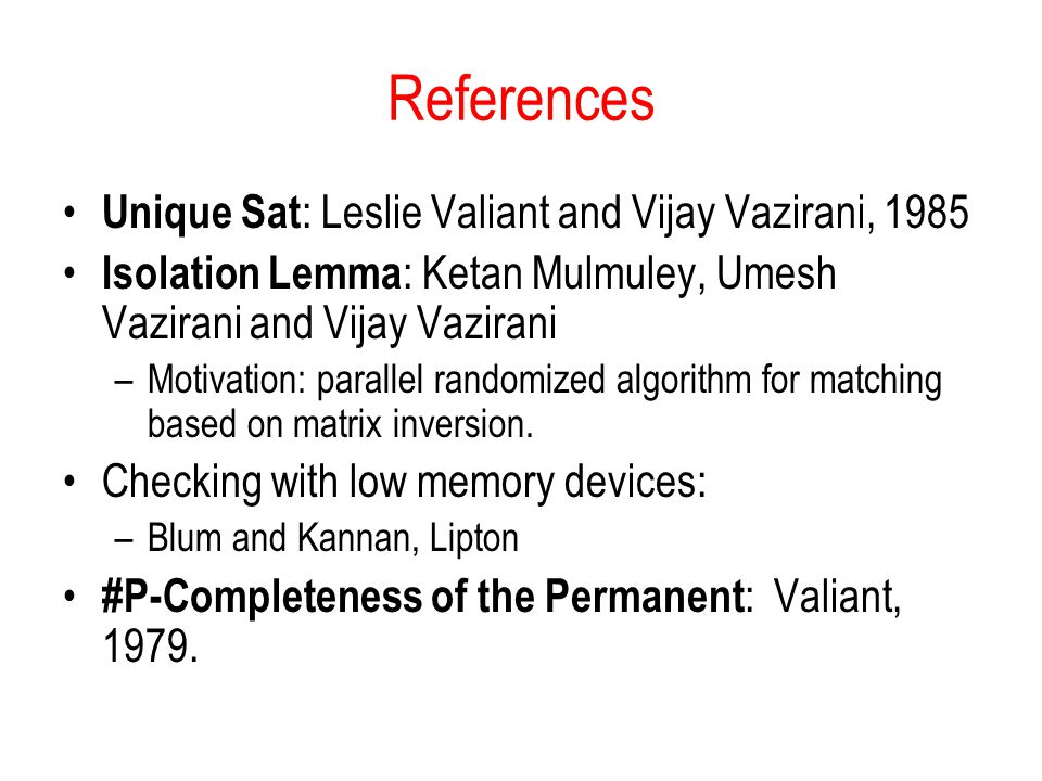 References Unique Sat: Leslie Valiant and Vijay Vazirani, 1985
