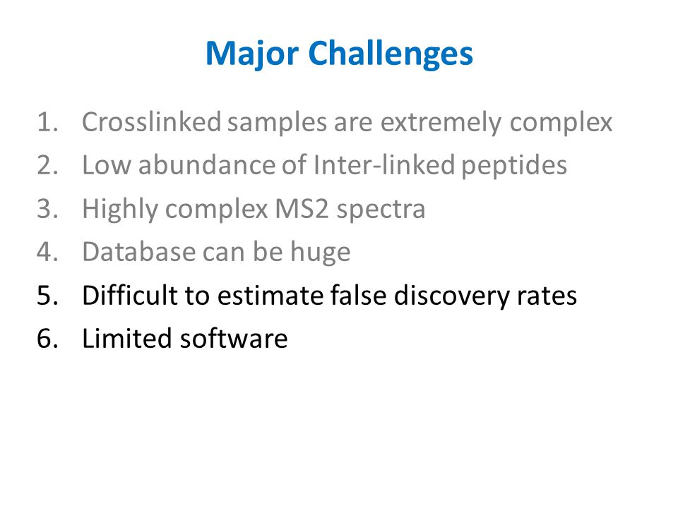 Major Challenges Crosslinked samples are extremely complex