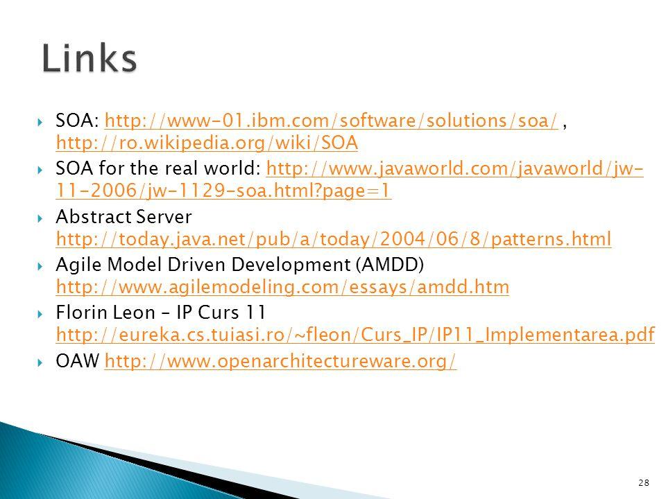 Links SOA: http://www-01.ibm.com/software/solutions/soa/ , http://ro.wikipedia.org/wiki/SOA.