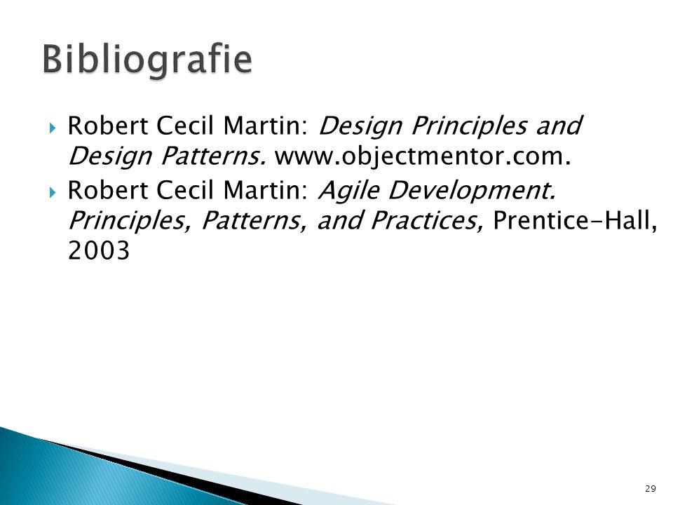 Bibliografie Robert Cecil Martin: Design Principles and Design Patterns. www.objectmentor.com.