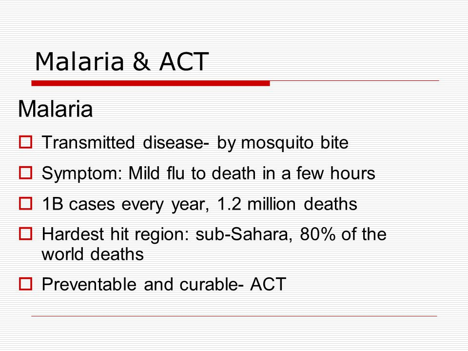 Malaria & ACT Malaria Transmitted disease- by mosquito bite