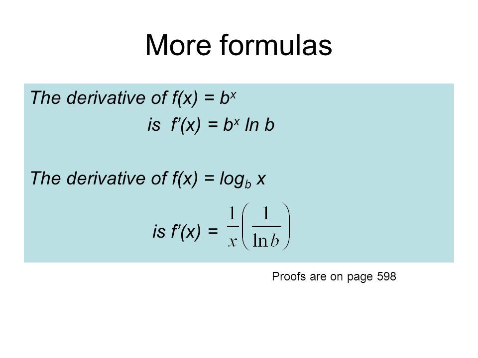 More formulas The derivative of f(x) = bx is f'(x) = bx ln b
