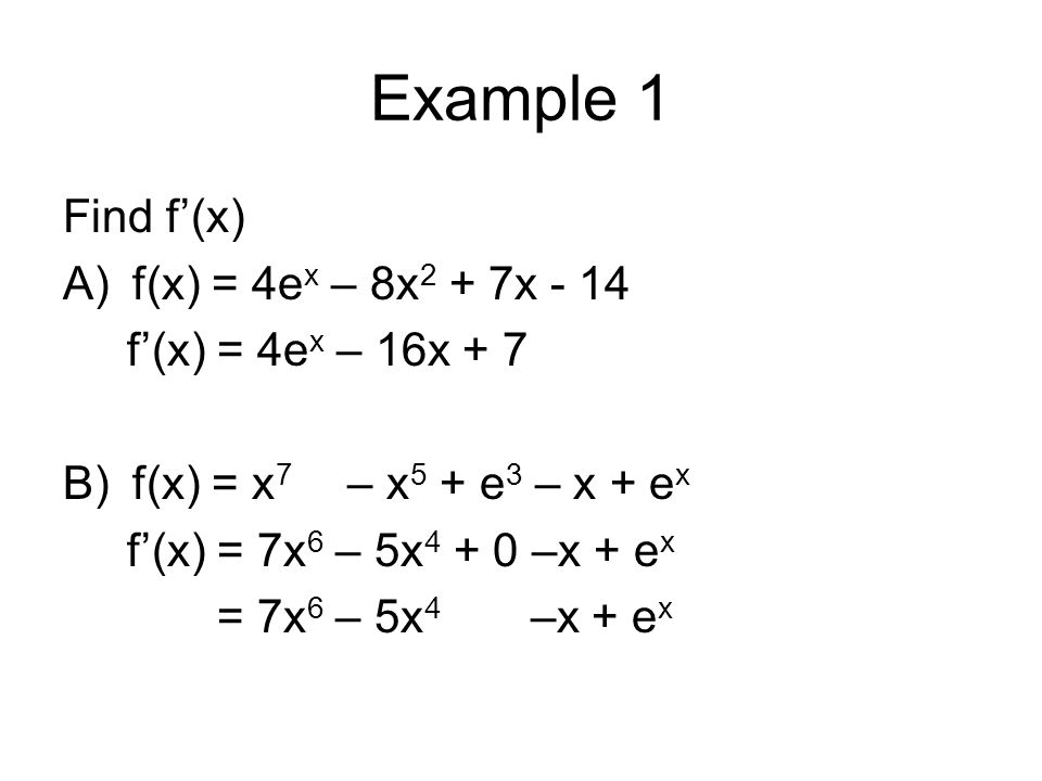 Example 1 Find f'(x) f(x) = 4ex – 8x2 + 7x - 14 f'(x) = 4ex – 16x + 7