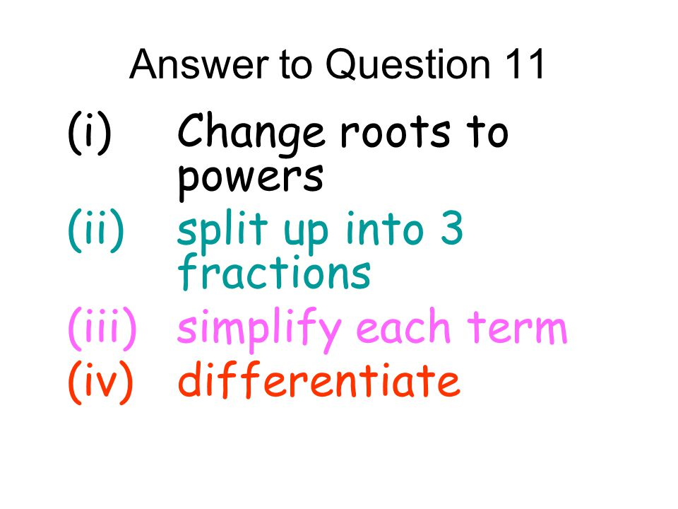 (i) Change roots to powers (ii) split up into 3 fractions