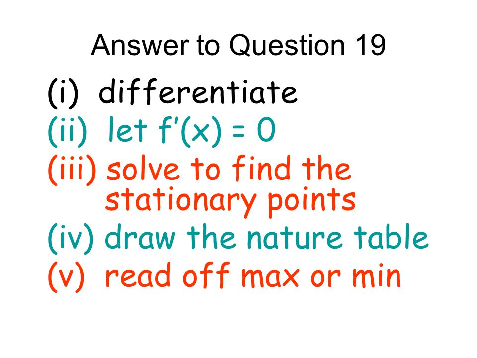 (iii) solve to find the stationary points (iv) draw the nature table