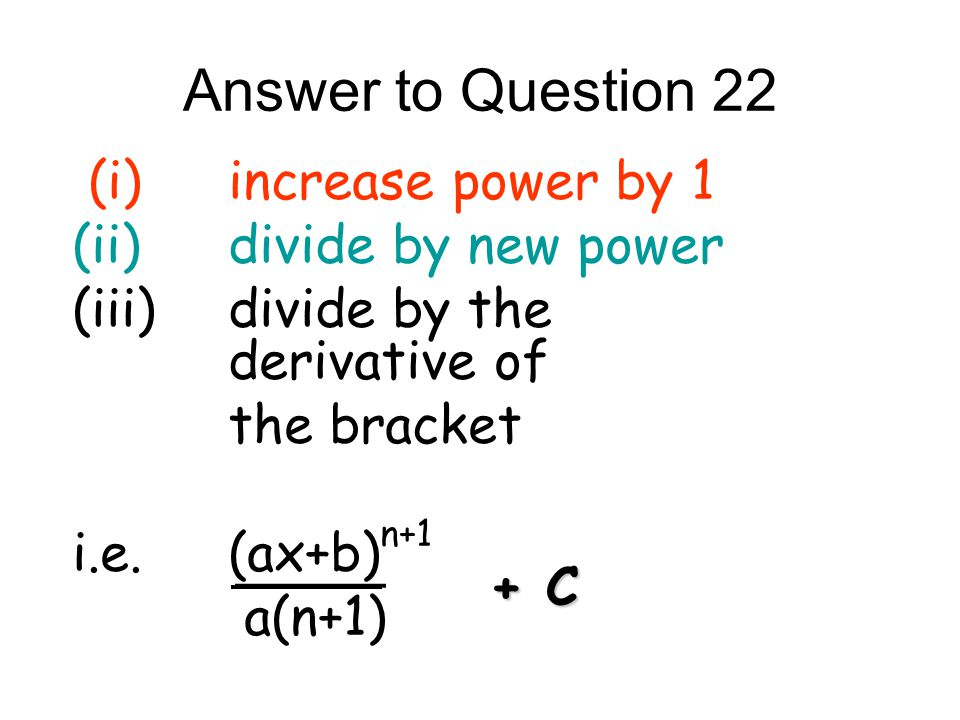 Answer to Question 22 (i) increase power by 1 (ii) divide by new power