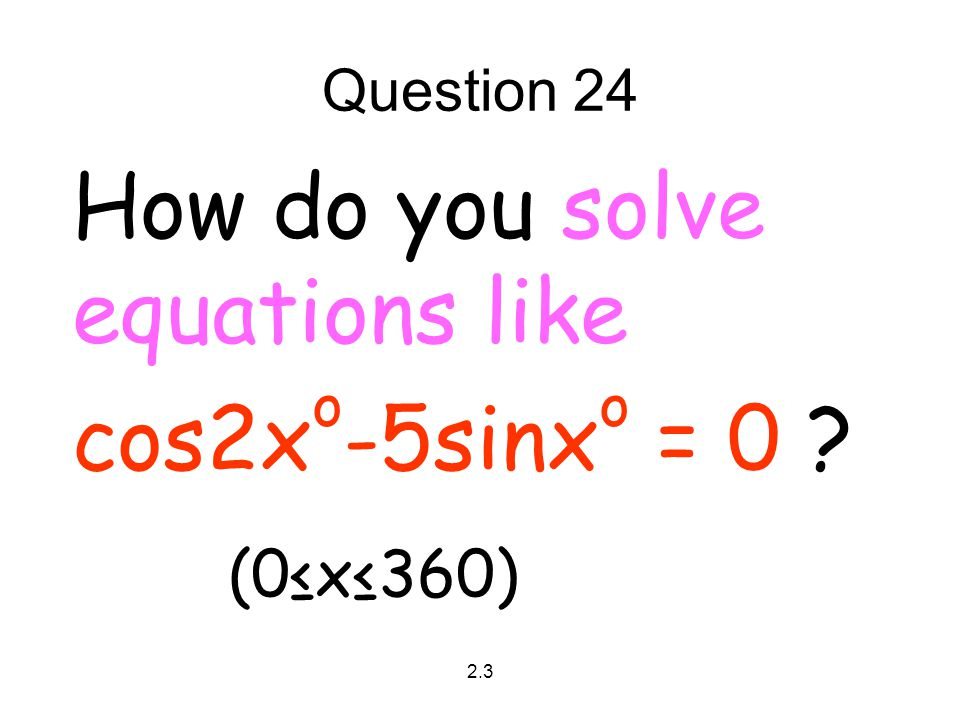 How do you solve equations like cos2xo-5sinxo = 0 (0≤x≤360)