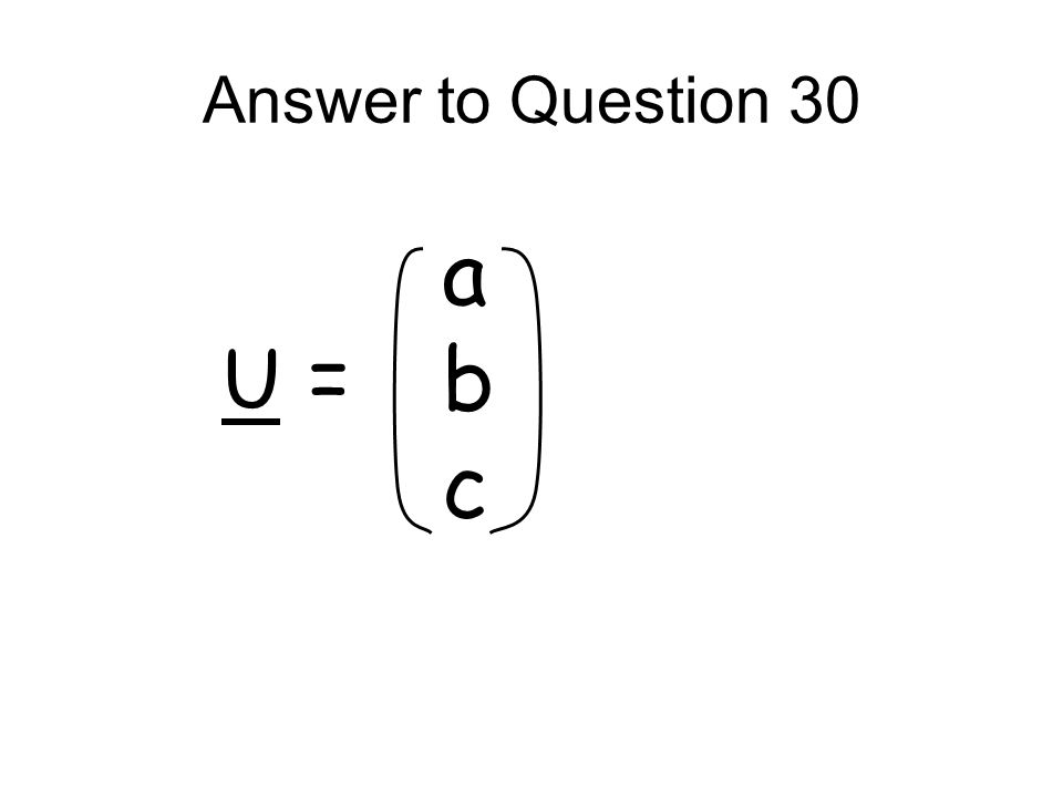Answer to Question 30 a b c U =