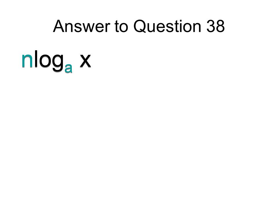 Answer to Question 38 nloga x