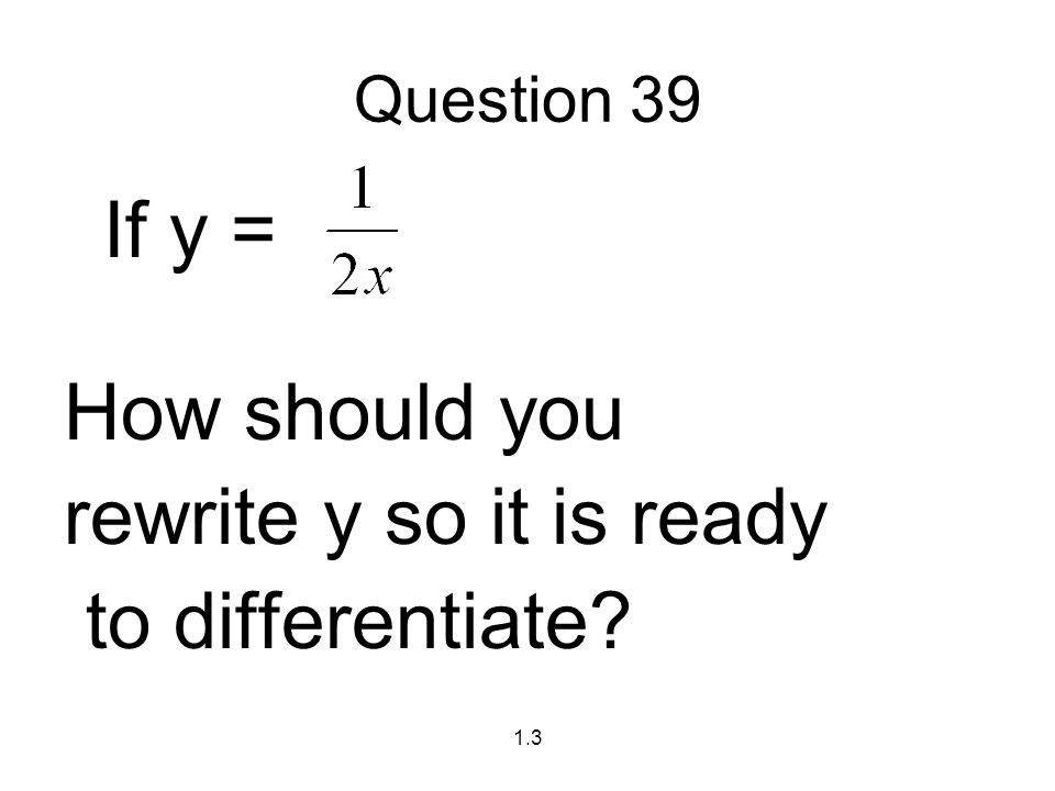 If y = How should you rewrite y so it is ready to differentiate