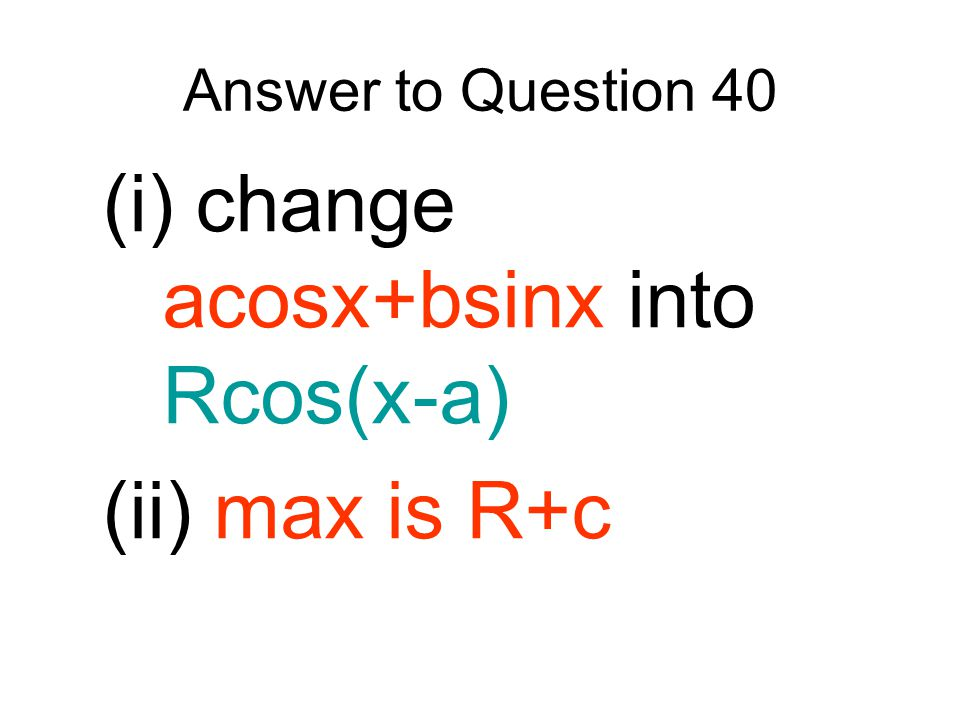 (i) change acosx+bsinx into Rcos(x-a)