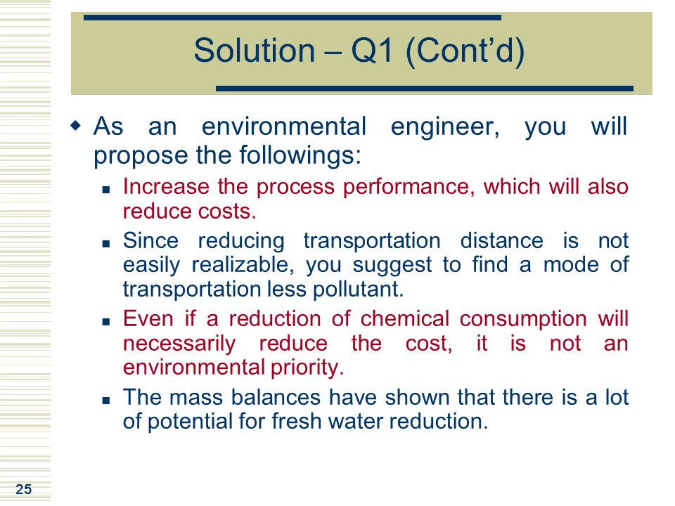 Solution – Q1 (Cont'd) As an environmental engineer, you will propose the followings:
