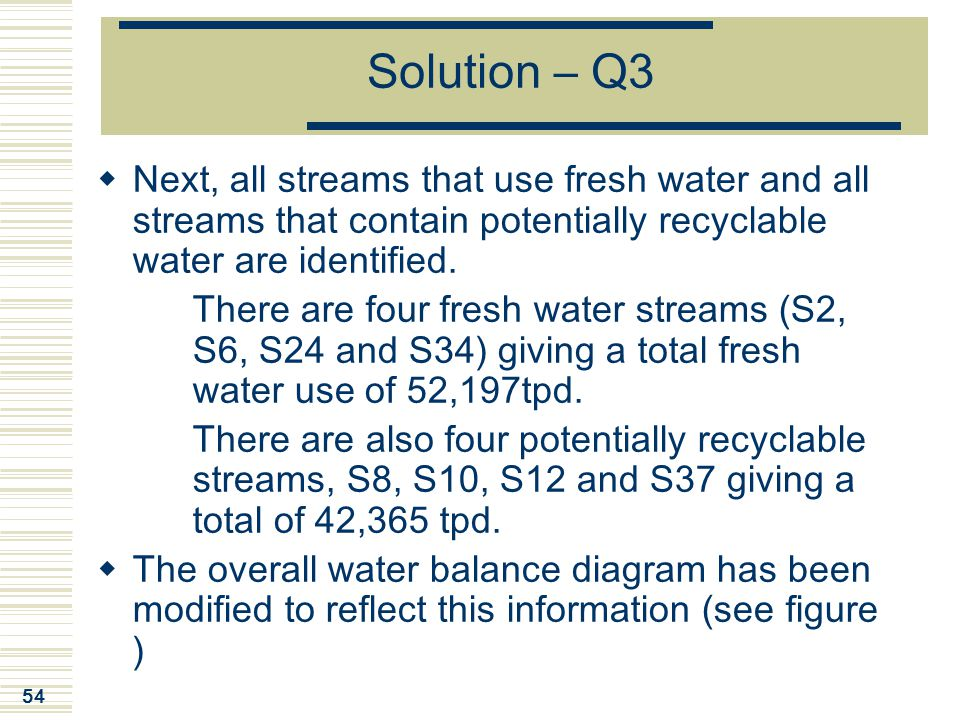 Solution – Q3 Next, all streams that use fresh water and all streams that contain potentially recyclable water are identified.