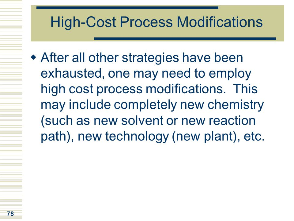 High-Cost Process Modifications