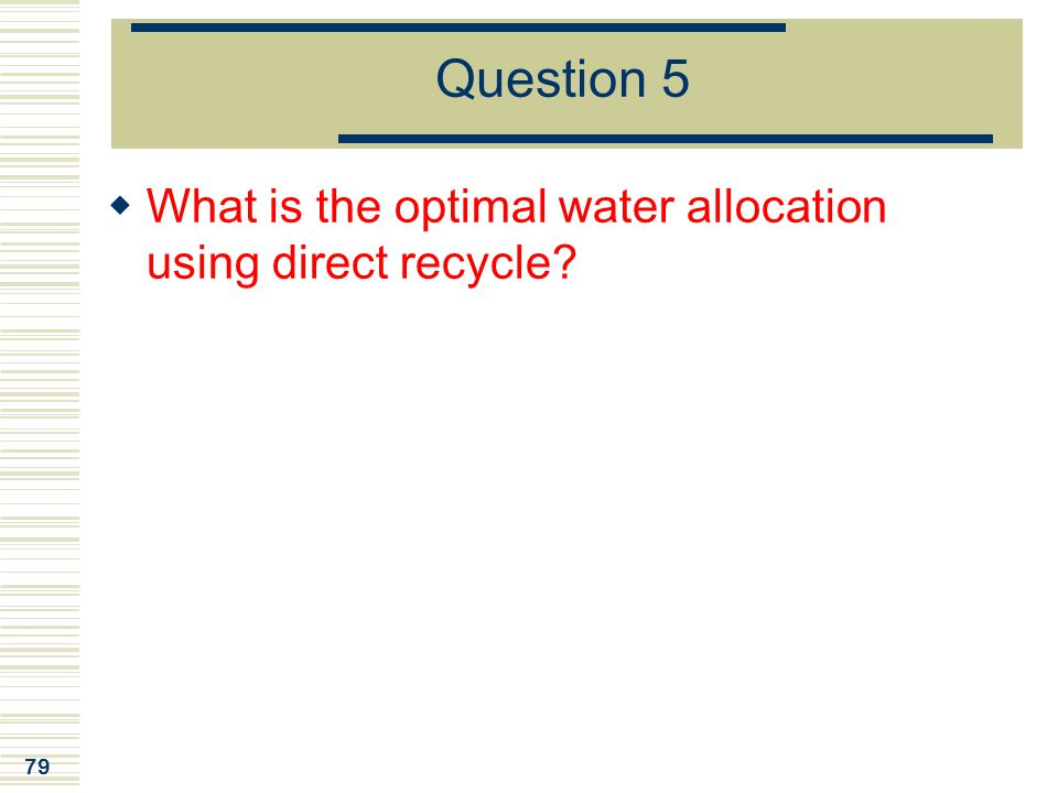 Question 5 What is the optimal water allocation using direct recycle