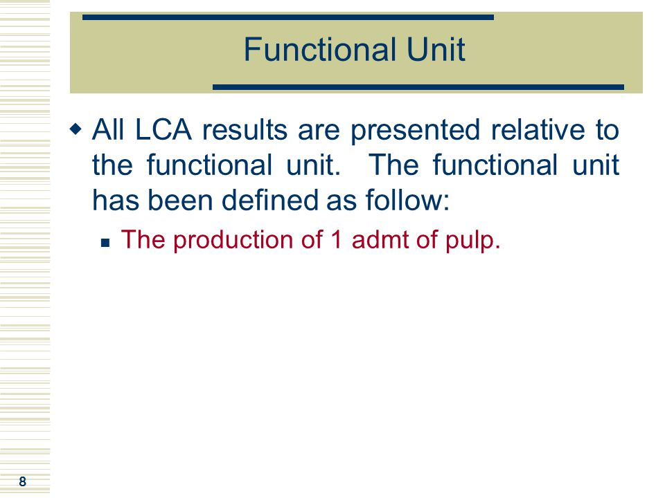 Functional Unit All LCA results are presented relative to the functional unit. The functional unit has been defined as follow: