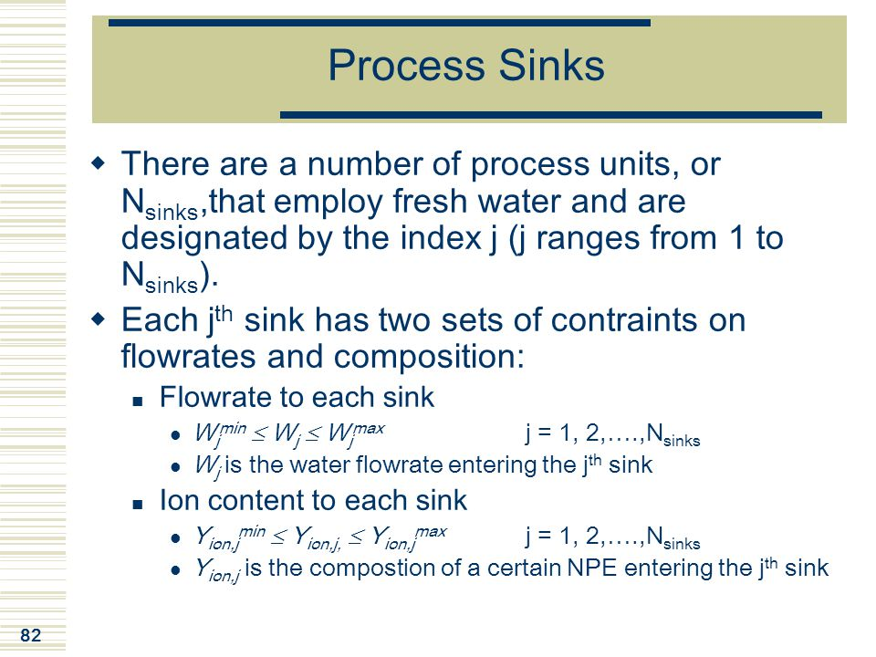 Process Sinks There are a number of process units, or Nsinks,that employ fresh water and are designated by the index j (j ranges from 1 to Nsinks).