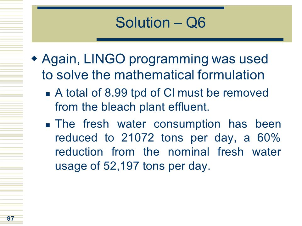 Solution – Q6 Again, LINGO programming was used to solve the mathematical formulation.