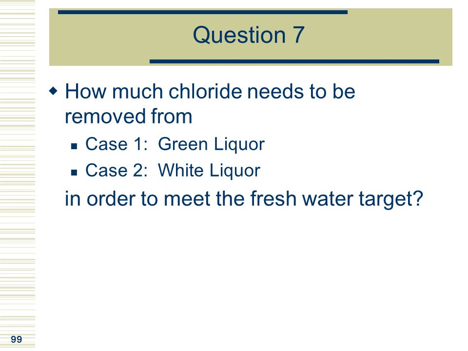 Question 7 How much chloride needs to be removed from