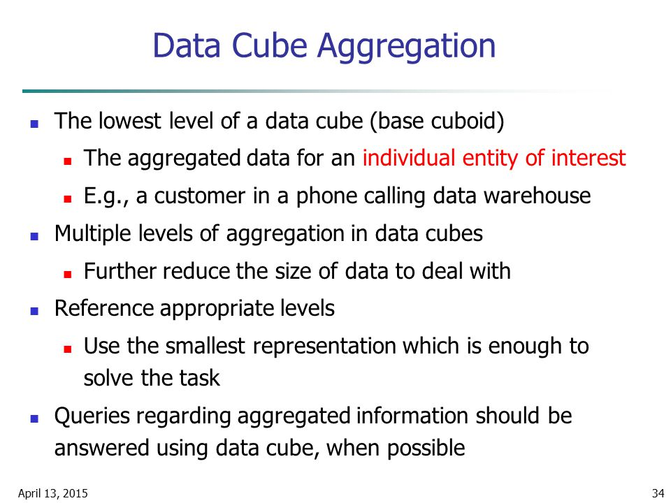 Data Cube Aggregation The lowest level of a data cube (base cuboid)