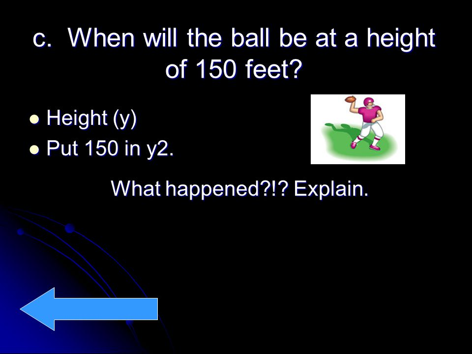c. When will the ball be at a height of 150 feet