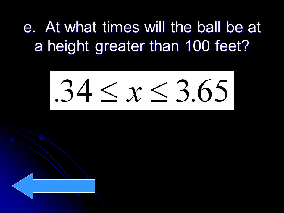e. At what times will the ball be at a height greater than 100 feet