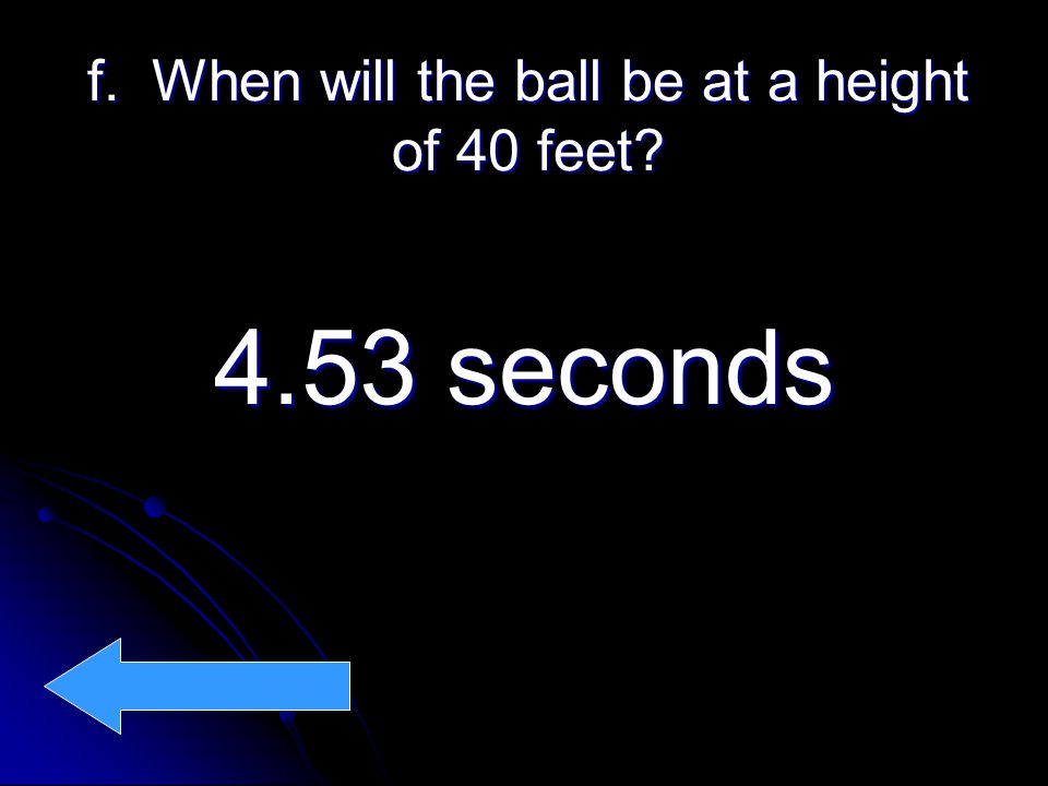 f. When will the ball be at a height of 40 feet