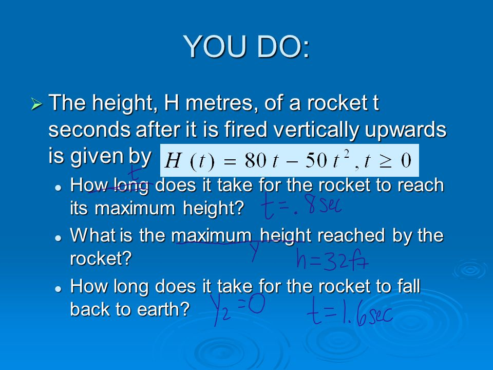 YOU DO: The height, H metres, of a rocket t seconds after it is fired vertically upwards is given by.